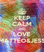 KEEP CALM AND LOVE MATTEO&JESS - Personalised Poster A4 size