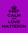 KEEP CALM AND LOVE MATTESON - Personalised Poster A4 size