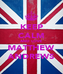 KEEP CALM AND LOVE MATTHEW ANDREWS - Personalised Poster A4 size