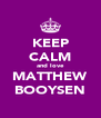 KEEP CALM and love MATTHEW BOOYSEN - Personalised Poster A4 size