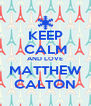 KEEP CALM AND LOVE MATTHEW CALTON - Personalised Poster A4 size