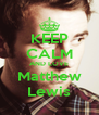 KEEP CALM AND LOVE Matthew Lewis - Personalised Poster A4 size