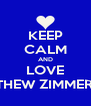 KEEP CALM AND LOVE MATTHEW ZIMMERMAN - Personalised Poster A4 size