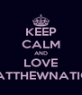 KEEP CALM AND LOVE MATTHEWNATICS - Personalised Poster A4 size