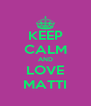KEEP CALM AND LOVE MATTI - Personalised Poster A4 size
