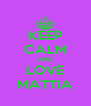 KEEP CALM AND LOVE MATTIA - Personalised Poster A4 size