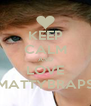 KEEP CALM AND LOVE MATTYBRAPS - Personalised Poster A4 size