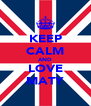 KEEP CALM AND LOVE MATY - Personalised Poster A4 size