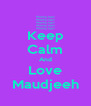 Keep Calm And Love Maudjeeh - Personalised Poster A4 size