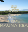 KEEP CALM AND LOVE MAUNA KEA - Personalised Poster A4 size