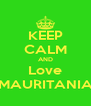 KEEP CALM AND Love MAURITANIA - Personalised Poster A4 size
