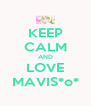 KEEP CALM AND LOVE MAVIS*o* - Personalised Poster A4 size