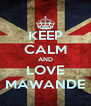 KEEP CALM AND LOVE MAWANDE - Personalised Poster A4 size