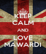 KEEP CALM AND LOVE MAWARDI - Personalised Poster A4 size