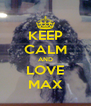 KEEP CALM AND LOVE MAX - Personalised Poster A4 size