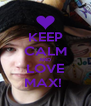 KEEP CALM AND LOVE MAX!  - Personalised Poster A4 size