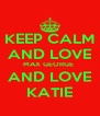 KEEP CALM AND LOVE MAX GEORGE  AND LOVE KATIE - Personalised Poster A4 size
