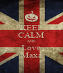 KEEP CALM AND Love Maxa - Personalised Poster A4 size