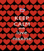 KEEP CALM AND love maxine - Personalised Poster A4 size