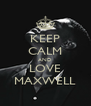 KEEP CALM AND LOVE MAXWELL - Personalised Poster A4 size