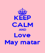 KEEP CALM AND Love May matar - Personalised Poster A4 size