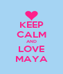 KEEP CALM AND LOVE MAYA - Personalised Poster A4 size