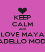 KEEP CALM AND LOVE MAYA DONADELLO MODESTA - Personalised Poster A4 size