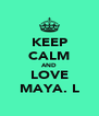 KEEP CALM AND LOVE MAYA. L - Personalised Poster A4 size