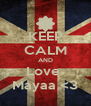KEEP CALM AND Love  Mayaa <3 - Personalised Poster A4 size