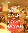 KEEP CALM AND LOVE MAYAH - Personalised Poster A4 size