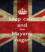 keep calm and love Mayank nagar - Personalised Poster A4 size