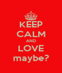 KEEP CALM AND LOVE maybe? - Personalised Poster A4 size
