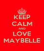 KEEP CALM AND LOVE MAYBELLE - Personalised Poster A4 size