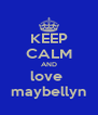 KEEP CALM AND love  maybellyn - Personalised Poster A4 size