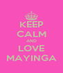 KEEP CALM AND LOVE MAYINGA - Personalised Poster A4 size