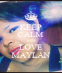 KEEP CALM AND LOVE MAYLAN - Personalised Poster A4 size