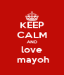 KEEP CALM AND love  mayoh - Personalised Poster A4 size