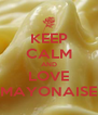 KEEP CALM AND LOVE MAYONAISE - Personalised Poster A4 size