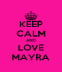 KEEP CALM AND LOVE MAYRA - Personalised Poster A4 size