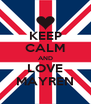 KEEP CALM AND LOVE MAYREN - Personalised Poster A4 size
