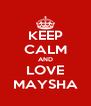 KEEP CALM AND LOVE MAYSHA - Personalised Poster A4 size