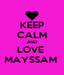 KEEP CALM AND LOVE  MAYSSAM  - Personalised Poster A4 size