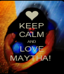 KEEP CALM AND LOVE MAYTHA!  - Personalised Poster A4 size