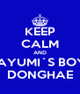 KEEP CALM AND LOVE MAYUMI´S BOYFRIEND DONGHAE - Personalised Poster A4 size