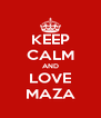 KEEP CALM AND LOVE MAZA - Personalised Poster A4 size