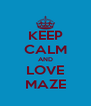 KEEP CALM AND LOVE MAZE - Personalised Poster A4 size