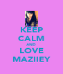 KEEP CALM AND LOVE MAZIIEY - Personalised Poster A4 size