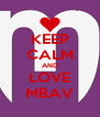 KEEP CALM AND LOVE MBAV - Personalised Poster A4 size