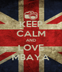 KEEP CALM AND LOVE MBAYA - Personalised Poster A4 size