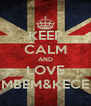 KEEP CALM AND LOVE MBEM&KECE - Personalised Poster A4 size